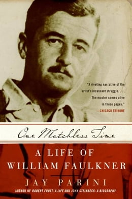 Book One Matchless Time: A Life of William Faulkner by Jay Parini