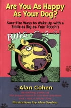 Are You as Happy as Your Dog (Alan Cohen title) by Alan Cohen