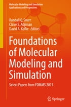 Foundations of Molecular Modeling and Simulation: Select Papers from FOMMS 2015 by Randall Q Snurr