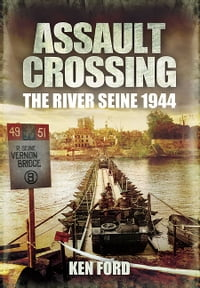 Assault Crossing: The River Seine 1944