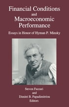 Financial Conditions and Macroeconomic Performance: Essays in Honor of Hyman P.Minsky: Essays in…