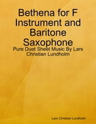 Bethena for F Instrument and Baritone Saxophone - Pure Duet Sheet Music By Lars Christian Lundholm by Lars Christian Lundholm