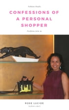 Confessions of a Personal Shopper by Rose Lucide