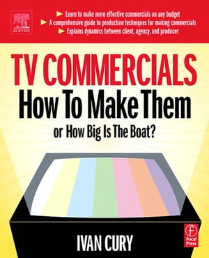 TV Commercials: How to Make Them: or,  How Big is the Boat?
