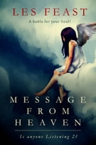Message from Heaven – Is anyone Listening 2? by Les Feast