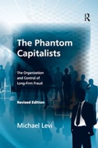 The Phantom Capitalists: The Organization and Control of Long-Firm Fraud
