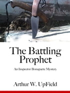 The Battling Prophet: An Inspector Bonaparte Mystery by Arthur W. Upfield