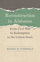 Reconstruction in Alabama: From Civil War to Redemption in the Cotton South by Michael W. Fitzgerald