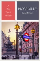 Piccadilly: The 2nd Zoe Pascal Mystery by Greg Mosse