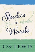 Studies in Words by C. S. Lewis