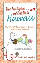 Take Two Aspirin. . .and Call Me in Hawaii: The World's Best Jokes on Doctors, Health, and Wellness by David McLaughlan
