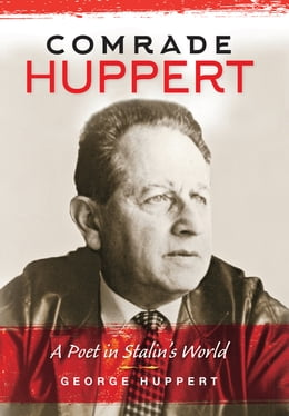 Book Comrade Huppert: A Poet in Stalin's World by George Huppert