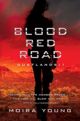 Book Blood Red Road: Dustlands: 1 by Moira Young