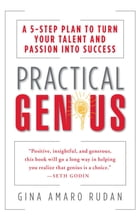Practical Genius: A 5-Step Plan to Turn Your Talent and Passion into Success (Identify, Express…