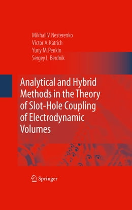 Book Analytical and Hybrid Methods in the Theory of Slot-Hole Coupling of Electrodynamic Volumes by Victor A. Katrich