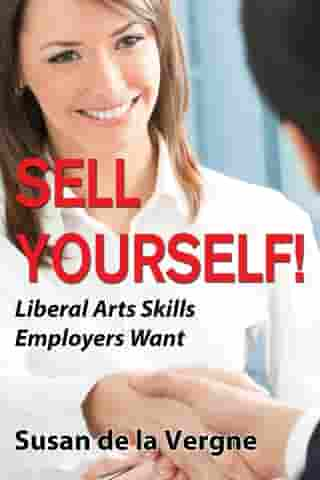 Sell Yourself! Liberal Arts Skills Employers Want by Susan de la Vergne