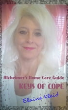 Alzheimer's Home Care Guide: Keys Of Cope by Elaine Kleid