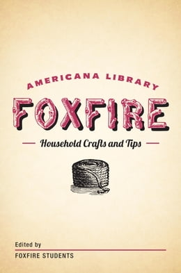 Book Household Crafts and Tips: The Foxfire Americana Library (12) by Foxfire Fund, Inc.
