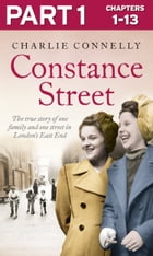 Constance Street: Part 1 of 3: The true story of one family and one street in London's East End by Charlie Connelly