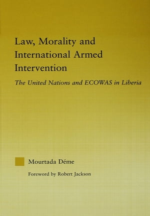 Law,  Morality,  and International Armed Intervention The United Nations and ECOWAS