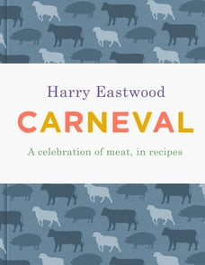 Carneval: A Celebration of Meat Cookery in 100 Stunning Recipes