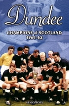 Dundee: Champions of Scotland 1961-62 by Kenny Ross