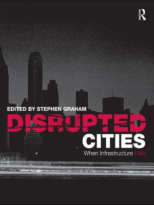 Disrupted Cities When Infrastructure Fails