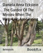 The Garden Of The Mirrors-When The Waterfalls Are Singing by Daniela Anna Eckstein