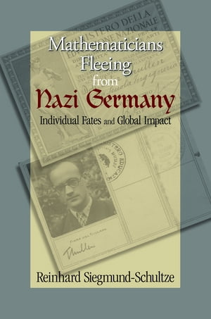 Mathematicians Fleeing from Nazi Germany Individual Fates and Global Impact