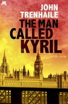 The Man Called Kyril: General Stepan Povin Book 1