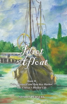 Idiot Afloat, Book II, Cuba, Bothwell and Boot Key Harbor: The Cruiser's Divided Life