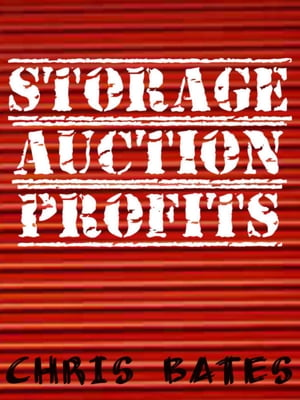 Storage Auction Profits (Beginner's guide to success for winning storage unit auctions)