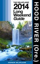 HOOD RIVER (Ore.) - The Delaplaine 2014 Long Weekend Guide by Andrew Delaplaine