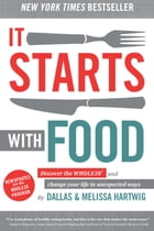 It Starts With Food: Discover the Whole30 and Change Your Life in Unexpected Ways by Dallas Hartwig