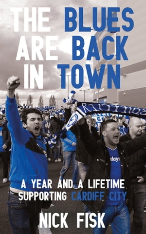 The Blues Are Back in Town A Year and a Lifetime Supporting Cardiff City