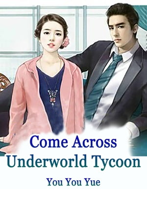Come Across Underworld Tycoon: Volume 1 by You YouYue
