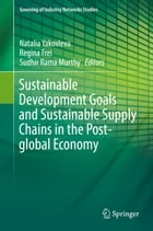 Sustainable Development Goals and Sustainable Supply Chains in the Post-global Economy by Natalia Yakovleva
