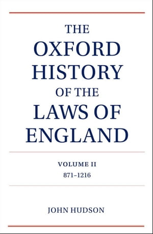 The Oxford History of the Laws of England Volume II 871-1216