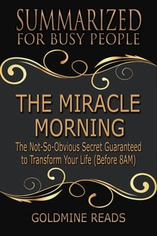 The Miracle Morning - Summarized for Busy People: The Not-So-Obvious Secret Guaranteed to Transform…