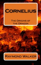 Cornelius: The Origins of The Dragon. by Raymond Walker