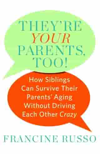 They're Your Parents, Too!: How Siblings Can Survive Their Parents' Aging Without Driving Each Other Crazy by Francine Russo