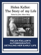Helen Keller: The Story of My Life: The Story of My Life' by Helen Keller with 'Her Letters' (1887-1901) and 'A Supplementary Account of by Helen Keller