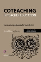 Coteaching in Teacher Education: Innovative Pedagogy for Excellence by Colette Murphy