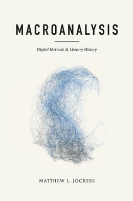 Book Macroanalysis: Digital Methods and Literary History by Matthew L. Jockers