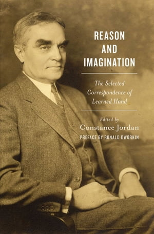 Reason and Imagination The Selected Correspondence of Learned Hand