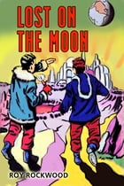 Lost on the Moon by Howard R. Garis