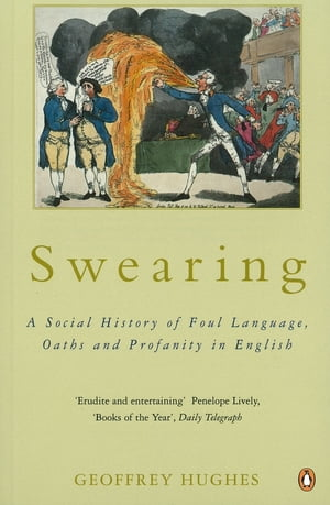 Swearing A Social History of Foul Language,  Oaths and Profanity in English