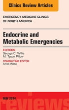Endocrine and Metabolic Emergencies, An Issue of Emergency Medicine Clinics of North America, E-Book by George C. Willis, MD