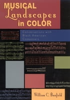 Musical Landscapes in Color: Conversations with Black American Composers by Bill Banfield