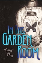 In The Garden Room by Tanya Eby